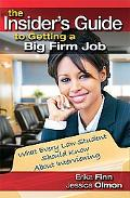 The Insider's Guide to Getting a Big Firm Job: What Every Law Student Should Know about Inte...