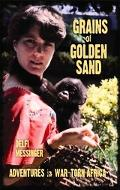Grains of Golden Sand Adventures in War-torn Africa