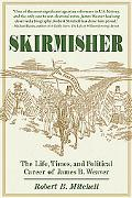 Skirmisher: The Life, Times, and Political Career of James B. Weaver