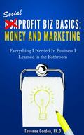 Money and Marketing Social Profit Biz Basics : Everything I Needed in Business I Learned in ...