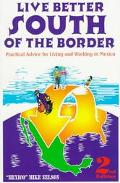 Live Better South of the Border: Practical Advice for Living and Working in Mexico and Centr...