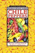 Chile Peppers Hot Tips and Tasty Picks for Gardeners and Gourmets