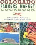 Colorado Farmers' Market Cookbook Delicious Recipes & Tips Fresh from Colorado Farmers' Mark...