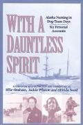 With a Dauntless Spirit Alaska Nursing in Dog-Team Days