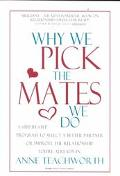 Why We Pick the Mates We Do A Step-By-Step Program to Select a Better Partner or Improve the...