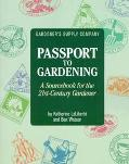 Gardener's Supply Company Passport to Gardening A Sourcebook for the 21St-Century Gardener