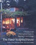 Hand-Sculpted House A Philosophical and Practical Guide to Building a Cob Cottage
