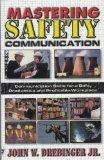 Mastering Safety Communication: Communication Skills for a Safe, Productive, and Profitable WorkPlace