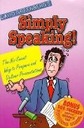Simply Speaking! The No-Sweat Way to Prepare & Deliver Presentations