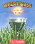 Wheatgrass Superfood for a New Millenium