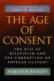 The Age of Consent : The Rise of Relativism and the Corruption of Popular Culture