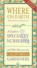 Where on Earth: A Guide to Specialty Nurseries and Other Resources for California Gardeners