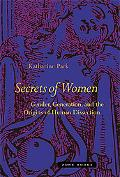 Secrets of Women Gender, Generation, and the Origins of Human Dissection
