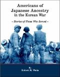 Americans of Japanese Ancestry in the Korean War : Stories of Those Who Served
