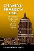 Chasing Moore's Law Information Technology Policy In The United States