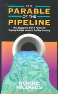 Parable of the Pipeline How Anyone Can Build a Pipeline of Ongoing Residual Income in the Ne...