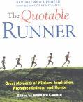 Quotable Runner Great Moments of Wisdom, Inspiration, Wrongheadedness, and Humor