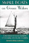 Small Boats on Green Waters A Treasury of Good Reading on Coastal and Inland Cruising