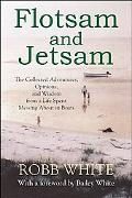 Flotsam and Jetsam: The Collected Adventures, Opinions, and Wisdom from a Life Spent Messing...