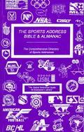 Sports Address Bible and Almanac The Comprehensive Directory of Sports Addresses