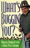 What's Buggin' You? Michael Bohdan's Guide to Home Pest Control