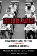 Collateral Damage How High-Stakes Testing Corrupts America's Schools