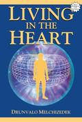 Living in the Heart How to Enter into the Sacred Space Within the Heart