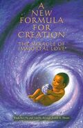 New Formula for Creation The Miracle of Immortal Love