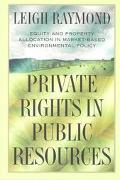 Private Rights in Public Resources Equity and Property Allocation in Market-Based Environmen...