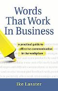 Words That Work in Business: A Practical Guide to Effective Communication in the Workplace (...