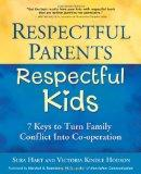 Respectful Parents, Respectful Kids 7 Keys to Turn Family Conflict into Co-operation