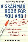 Grammar Book for You and I--Oops, Me All That Grammar You Need to Succeed in Life