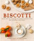 Biscotti : Recipes from the Kitchen of the American Acaademy in Rome, the Rome Sustainable F...