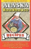 Alaska Roadhouse Recipes: Memorable Recipes from Roadhouses Lodges, Bed & Breakfasts, Cafes,...