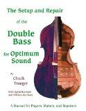 Setup And Repair of the Double Bass for Optimum Sound A Manual for Players, Makers, And Repa...