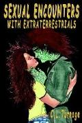 Sexual Encounters With Estraterrestrials A Provocative Examination of Alien Contact