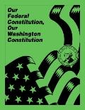 Our Federal Constitution, Our Washington Constitution