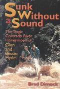 Sunk Without a Sound The Tragic Colorado River Honeymoon of Glen and Bessie Hyde