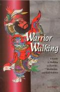 Warrior Walking A Guide to Walking As Exercise, Meditation, and Self Defense