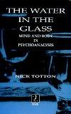 Water in the Glass Mind and Body in Psychoanalysis