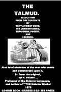 Talmud, Selections from the contents of that Ancient Book Also Brief Skectches of the men Wh...