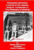 Philosophia Hermetica; a Course of Ten Lessons, Being an Introduction to the Philosophy of A...