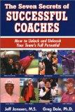 Seven Secrets of Successful Coaches How to Unlock and Unleash Your Team's Full Potential