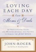 Loving Each Day Moms and Dads An Inspirational Guide and Working Journal for Parents to Enri...