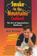 Smoke In The Mountains Cookbook The Art Of Appalachian Barbecue