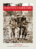 Written under Fire : Baltimore Sun Correspondents' Dispatches from Normandy to the German Su...