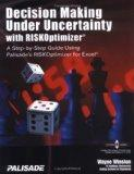 Decision Making Under Uncertainty With RISKOptimizer : A Step-To-Step Guide Using Palisade's...