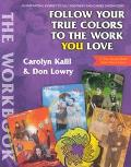 Follow Your True Colors to the Work You Love A Journey to Self-Discovery & Career Decision-M...