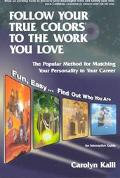 Follow Your True Colors to the Work You Love The Popular Method for Matching Your Personality to Your Career