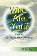 Who Are You How to Get Rid of Your Demons